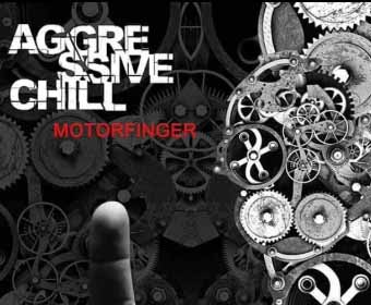 "Agressive Chill-""Motorfinger"""